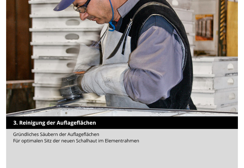 3. Reinigung der Auflagenflaechen: Gruendliches Saeubern der Auflageflaechen fuer optimalen Sitz der neuen Schalhaut im Elementrahmen.